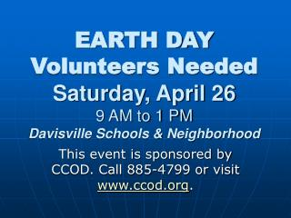 EARTH DAY Volunteers Needed  Saturday, April 26 9 AM to 1 PM Davisville Schools & Neighborhood