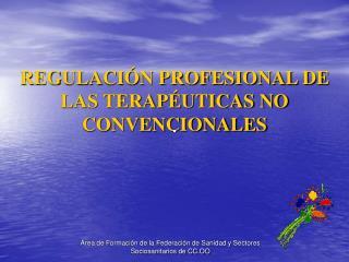 REGULACIÓN PROFESIONAL DE LAS TERAPÉUTICAS NO CONVENCIONALES