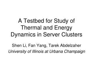 A Testbed for Study of Thermal and Energy Dynamics in Server Clusters