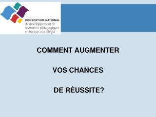 COMMENT AUGMENTER VOS CHANCES  DE RÉUSSITE?