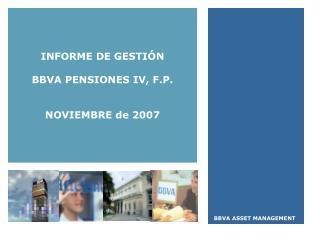 INFORME DE GESTIÓN BBVA PENSIONES IV, F.P. NOVIEMBRE de 2007