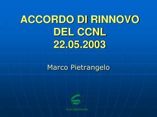 ACCORDO  DI  RINNOVO DEL CCNL 22.05.2003