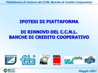 IPOTESI DI PIATTAFORMA   DI RINNOVO DEL C.C.N.L.  BANCHE DI CREDITO COOPERATIVO