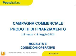 CAMPAGNA COMMERCIALE  PRODOTTI DI FINANZIAMENTO (19 marzo - 19 maggio 2012)