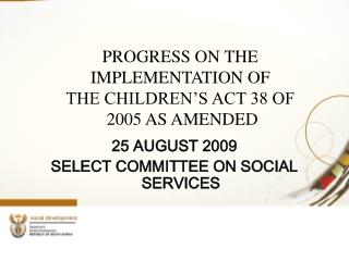 PROGRESS ON THE IMPLEMENTATION OF  THE CHILDREN'S ACT 38 OF  2005 AS AMENDED