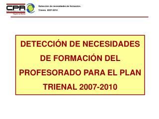 DETECCIÓN DE NECESIDADES DE FORMACIÓN DEL PROFESORADO PARA EL PLAN TRIENAL 2007-2010