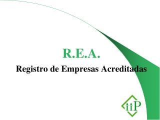 R.E.A. Registro de Empresas Acreditadas