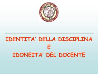 IDENTITA� DELLA DISCIPLINA E  IDONEITA� DEL DOCENTE