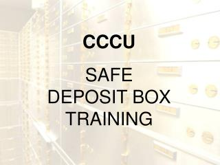 CCCU SAFE DEPOSIT BOX TRAINING