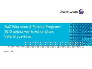 EMG Education & Partner Programs 2010 objectives & Action plans   Valerie Scavinner