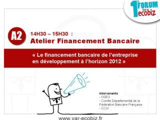 14H30 – 15H30  :  Atelier Financement Bancaire