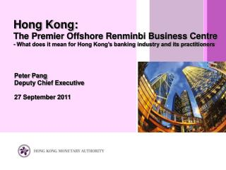 Hong Kong:  The Premier Offshore Renminbi Business Centre - What does it mean for Hong Kong s banking industry and its p