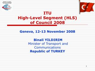 ITU High-Level Segment HLS of Council 2008  Geneva, 12-13 November 2008   Binali YILDIRIM   Minister of Transport and Co