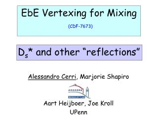 "EbE Vertexing for Mixing (CDF-7673) D s * and other ""reflections"""