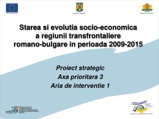 Proiect strategic Axa prioritara 3 Aria de interventie 1