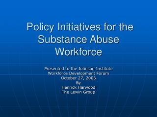 Policy Initiatives for the Substance Abuse Workforce