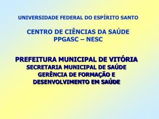 UNIVERSIDADE FEDERAL DO ESPÍRITO SANTO CENTRO DE CIÊNCIAS DA SAÚDE PPGASC – NESC