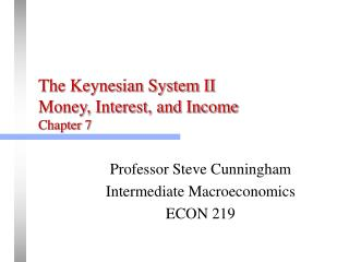 The Keynesian System II Money, Interest, and Income Chapter 7
