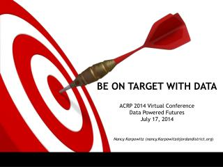 BE ON TARGET WITH DATA ACRP  2014 Virtual  Conference Data Powered Futures July 17, 2014