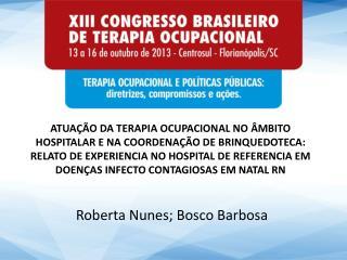 Roberta Nunes; Bosco Barbosa