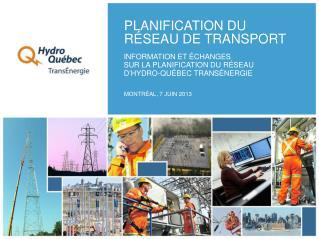 INFORMATION ET ÉCHANGES  SUR LA PLANIFICATION DU RÉSEAU  D ' HYDRO-QUÉBEC TRANSÉNERGIE