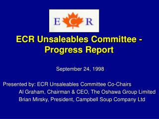 September 24, 1998 Presented by: ECR Unsaleables Committee Co-Chairs