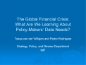 The Global Financial Crisis:  What Are We Learning About  Policy-Makers  Data Needs