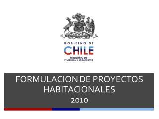 FORMULACION DE PROYECTOS HABITACIONALES  2010