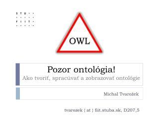 Pozor ontológia! Ako tvoriť, spracúvať a zobrazovať ontológie