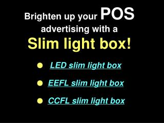Brighten up your  POS  advertising with a Slim light box!