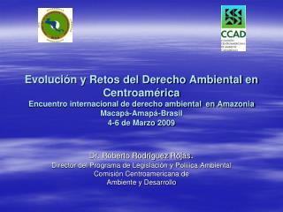 Dr. Roberto Rodríguez Rojas . Director del Programa de Legislación y  Poliíica  Ambiental