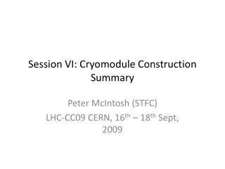 Session VI: Cryomodule Construction Summary
