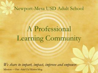 Newport-Mesa USD Adult School  A Professional  Learning Community
