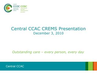 Central CCAC CREMS Presentation December 3, 2010