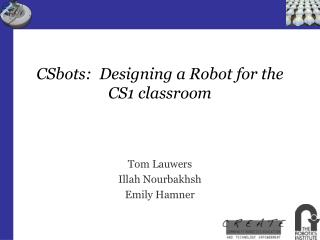 CSbots:  Designing a Robot for the CS1 classroom
