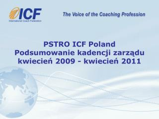 PSTRO ICF Poland Podsumowanie kadencji zarządu  kwiecień 2009 - kwiecień 2011