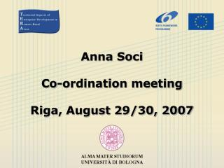 Anna Soci  Co-ordination meeting Riga, August 29/30, 2007