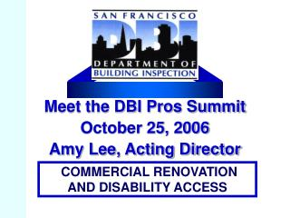 Meet the DBI Pros Summit October 25, 2006  Amy Lee, Acting Director