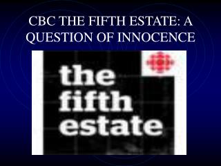 CBC THE FIFTH ESTATE: A QUESTION OF INNOCENCE