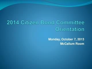 2014 Citizen Bond Committee  Orientation