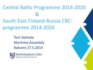 Central  Baltic Programme  2014-2020 							& South-East Finland-Russia CBC-programme  2014-2020