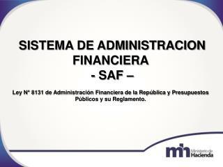SISTEMA DE ADMINISTRACION  FINANCIERA  - SAF –