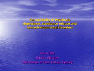 Co-morbidity in Psychosis depression, substance misuse and  neurodvelopmental disorders