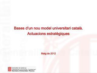 Bases d'un nou model universitari català.  Actuacions estratègiques Maig de 2012
