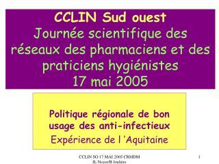 Politique régionale de bon usage des anti-infectieux Expérience de l'Aquitaine