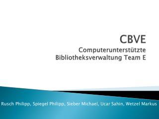 CBVE Computerunterst�tzte Bibliotheksverwaltung Team E