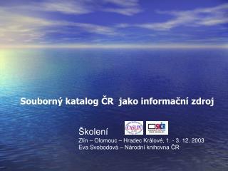 Školení  Zlín – Olomouc – Hradec Králové, 1. - 3. 12. 2003 Eva Svobodová – Národní knihovna ČR