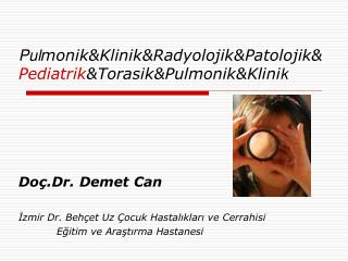 Pul monik & Klinik & Radyolojik & Patolojik & Pediatrik & Torasik & Pulmonik & Klini k