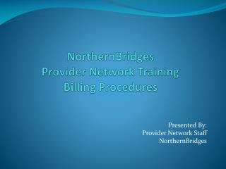 NorthernBridges  Provider  Network  Training   Billing Procedures