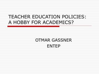 TEACHER EDUCATION POLICIES:  A HOBBY FOR ACADEMICS